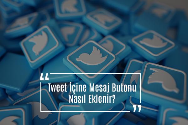 Tweet İçine Mesaj Butonu Nasıl Eklenir?